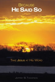 Because He Said So - Take Jesus at His Word ebook by Jeffrey B. Thompson