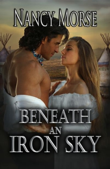 Beneath An Iron Sky ebook by Nancy Morse