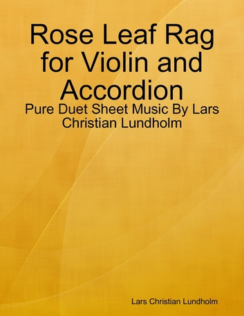 Rose Leaf Rag for Violin and Accordion - Pure Duet Sheet Music By Lars Christian Lundholm ebook by Lars Christian Lundholm