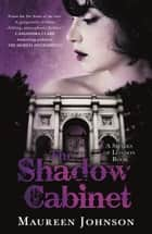 The Shadow Cabinet - A Shades of London Novel ebook by Maureen Johnson