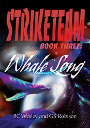 Striketeam Book Three: Whale Song ebook by BC Wesley