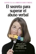 El secreto para superar el abuso verbal ebook by Albert Ellis, Marcia Grad Powers