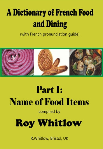 A Dictionary of French Food and Dining: Part 1 Names of Food Items