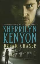 Dream Chaser - Number 14 in series eBook by Sherrilyn Kenyon
