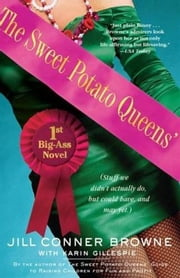 The Sweet Potato Queens' First Big-Ass Novel - Stuff We Didn't Actually Do, but Could Have, and May Yet ebook by Jill Conner Browne,Karin Gillespie
