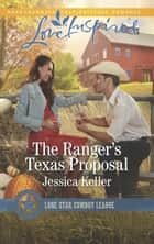 The Ranger's Texas Proposal ebook by Jessica Keller