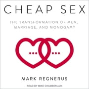 Cheap Sex - The Transformation of Men, Marriage, and Monogamy audiobook by Mark Regnerus