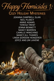 Happy Homicides 1: Cozy Holiday Mysteries Vol 1 - Happy Homicides Mystery Anthologies, #1 ebook by Joanna Campbell Slan,Neil Plakcy,Annie Adams,Nancy Warren,Camille Minichino,Nancy Jill Thames,Linda Gordon Hengerer,Joyce and Jim LaVene,Teresa Trent