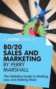A Joosr Guide to... 80/20 Sales and Marketing by Perry Marshall: The Definitive Guide to Working Less and Making More ebook by Joosr