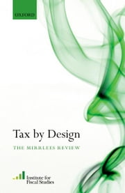 Tax By Design : The Mirrlees Review ebook by Institute for Fiscal Studies (IFS) ; James Mirrlees