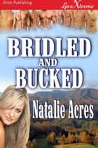 Bridled and Bucked ebook by Natalie Acres