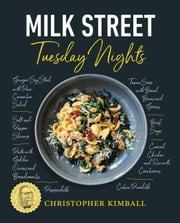 Milk Street: Tuesday Nights - More than 200 Simple Weeknight Suppers that Deliver Bold Flavor, Fast ebook by Christopher Kimball