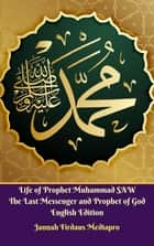 Life of Prophet Muhammad SAW The Last Messenger and Prophet of God English Edition ebook by Jannah Firdaus Mediapro