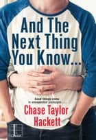 And the next Thing You Know . . . ebook by Chase Taylor Hackett