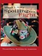Spoiling for a Fight ebook by Micah L. Sifry