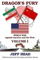 Dragon's Fury: World War against America and the West - Volume I ebook by Jeff Head