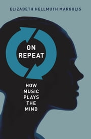 On Repeat: How Music Plays the Mind ebook by Elizabeth Hellmuth Margulis