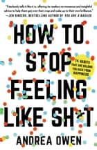 How to Stop Feeling Like Sh*t - 14 Habits that Are Holding You Back from Happiness 電子書籍 by Andrea Owen