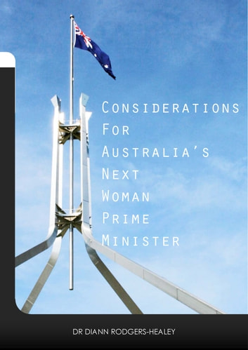 Considerations for Australia's next woman Prime Minister ebook by Dr Diann Rodgers-Healey