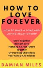How To Love Forever ebook by Damian Miles