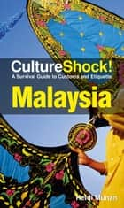 CultureShock! Malaysia - A Survival Guide to Customs and Etiquette ebook by Heidi Munan