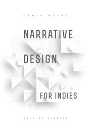 Narrative Design for Indies - Getting Started ebook by Edwin McRae