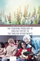 THE TEACHING PROBLEMS OF ENGLISH POETRY IN THE ENGLISH DEPARTMENTS ebook by Najat Ismaeel Sayakhan