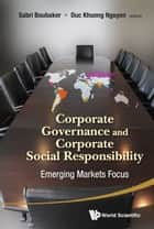 Corporate Governance and Corporate Social Responsibility - Emerging Markets Focus ebook by Sabri Boubaker, Duc Khuong Nguyen