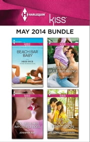 Harlequin KISS May 2014 Bundle - Beach Bar Baby\Sex, Lies & Her Impossible Boss\Lessons in Rule-Breaking\Twelve Hours of Temptation ebook by Heidi Rice,Jennifer Rae,Christy McKellen,Shoma Narayanan
