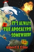 It's Always the Apocalypse Somewhere ebook by Alpert L Pine