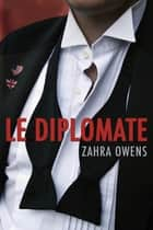 Le diplomate ebook by Zahra Owens,Cassie Black