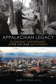 Appalachian Legacy - Economic Opportunity after the War on Poverty ebook by James P. Ziliak