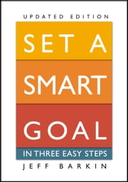 Set A Smart Goal In Three Easy Steps: Fulfill An Attainable Target In Simple Yet Effective Ways ebook by Jeff Barkin