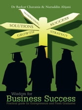 Wisdom for Business Success - Practical Guide for Entrepreneurs and Fresh Graduates ebook by Dr Barkat Charania & Nuruddin Abjani