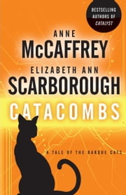 Catacombs - A Tale of the Barque Cats ebook by Anne McCaffrey,Elizabeth Ann Scarborough