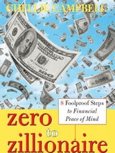 Zero to Zillionaire - 8 Foolproof Steps to Financial Peace of Mind ebook by Chellie Campbell