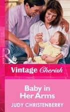 Baby In Her Arms (Mills & Boon Vintage Cherish) ebook by Judy Christenberry