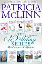 The Wedding Series: The Complete Collection - Books 1-7 and Prequels ebook by Patricia McLinn