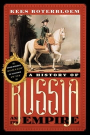 A History of Russia and Its Empire - From Mikhail Romanov to Vladimir Putin ebook by Kees Boterbloem