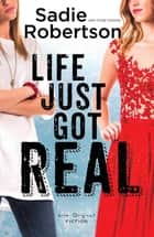 Life Just Got Real ebook by Sadie Robertson,Cindy Coloma
