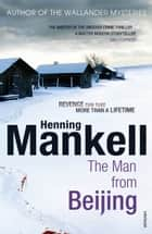 The Man From Beijing ebook by Henning Mankell, Laurie Thompson