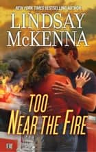 Too Near The Fire ebook by Lindsay McKenna