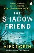 The Shadow Friend ebook by Alex North