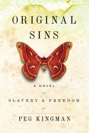 Original Sins: A Novel of Slavery & Freedom ebook by Peg Kingman