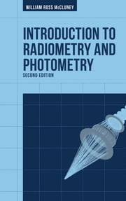 Introduction to Radiometry and Photometry, Second Edition ebook by McCluney, William Ross
