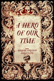 A Hero of Our Time ebook by Mikhail Iurevich Lermontov