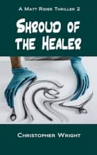 Shroud of the Healer ebook by Christopher Wright