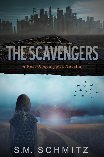 The Scavengers: A Post-Apocalyptic Novella ebook by S. M. Schmitz