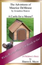 The Adventures of Maurice DeMouse by Grandma Sharon, A Castle for a Mouse? ebook by Sharon E. Meyer