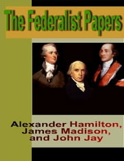 The Federalist Papers ebook by Hamilton, Alexander